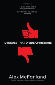10 Issues that Divide Christians  -     By: Alex McFarland