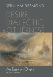 Desire, Dialectic, and Otherness  -     By: William Desmond