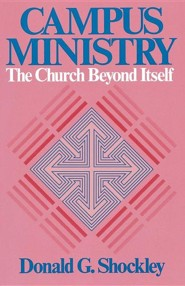 Campus Ministry: The Church Beyond Itself  -     By: Donald G. Shockley