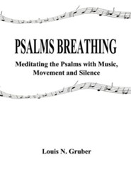 Psalms Breathing:: Meditating the Psalms with Music, Movement and Silence  -     By: Louis N. Gruber