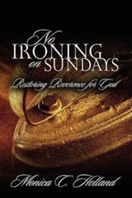 No Ironing on Sundays  -     By: Monica Holland