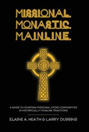 Missional. Monastic. Mainline.  -     By: Elaine A. Heath, Larry Duggins