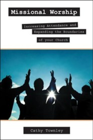 Missional Worship: Increasing Attendance and Expanding the Boundaries of Your Church