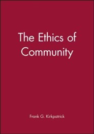 The Ethics of Community  -     By: Frank G. Kirkpatrick