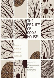 The Beauty of God's House  -     Edited By: Francesca Aran Murphy