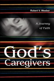 God's Caregivers: A Journey of Faith  -     By: Robert V. Weeber