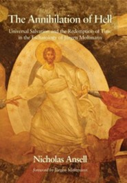 The Annihilation of Hell  -     By: Nicholas Ansell, Jurgen Moltmann