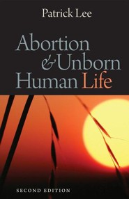 Abortion & Unborn Human Life, Edition 0002  -     By: Patrick Lee