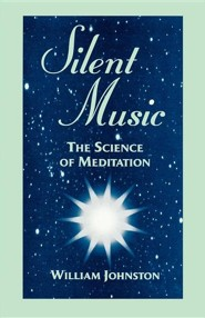 Silent Music: The Science of Meditation  -     By: William Johnston