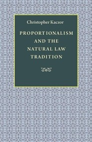 Proportionalism and the Natural Law Tradition  -     By: Christopher Kaczor