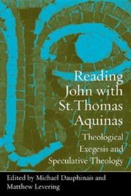 Reading John with St. Thomas Aquinas: Theological Exegesis and Speculative Theology  -     Edited By: Michael Dauphinais, Matthew Levering