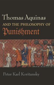 Thomas Aquinas and the Philosophy of Punishment  -     By: Peter Karl Koritansky