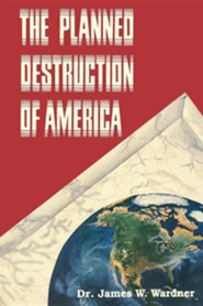 The Planned Destruction of America  -     By: Dr. James W. Wardner