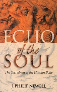 Echo of the Soul: The Sacredness of the Human Body   -     By: J. Philip Newell