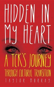 Hidden in My Heart: A TCK's Journey Through Cultural Transition  -     By: Taylor Murray