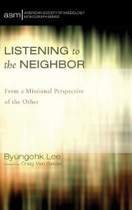 Listening to the Neighbor  -     By: Byungohk Lee, Craig Van Gelder
