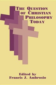 The Question of Christian Philosophy Today
