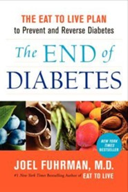 The End of Diabetes: The Eat to Live Plan to Prevent and Reverse Diabetes  -     By: Joel Fuhrman