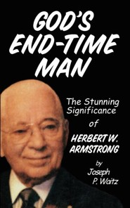 God's End-Time Man: The Stunning Significance of Herbert W. Armstrong  -     By: J.P. Waitz