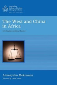 The West and China in Africa  -     By: Alemayehu Mekonnen, Tibebe Eshete