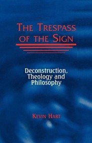 Trespass of the Sign: Deconstruction, Theology, and Philosophy, Edition 0002