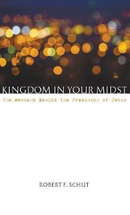Kingdom in Your Midst  -     By: Jeffrey L. Schut