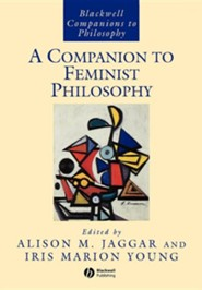 A Companion to Feminist Philosophy  -     Edited By: Allison M. Jagger, Iris Marion Young     By: Jaggar, Im Young Im & Alison Jaggar(ED.)