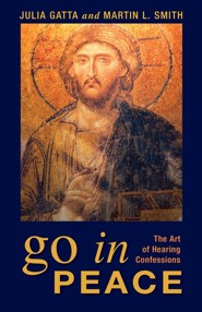 Go in Peace: The Art of Hearing Confessions  -     By: Julia Gatta, Martin L. Smith