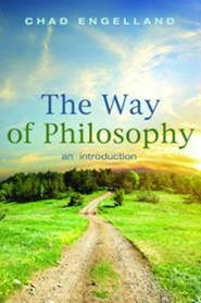 The Way of Philosophy: An Introduction  -     By: Chad Engelland