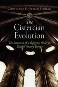 The Cistercian Evolution: The Invention of a Religious Order in Twelfth-Century Europe  -     By: Constance Hoffman Berman
