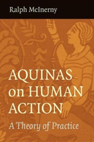 Aquinas on Human Action: A Theory of Practice  -     By: Ralph McInerny