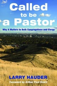 Called to Be a Pastor: Why It Matters to Both Congregations and Clergy  -     By: Larry Hauder, Arthur Paul Boers