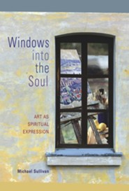 Windows Into the Soul: Art as Spiritual Expression  -     By: Michael Sullivan
