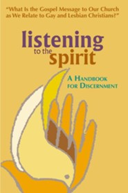 Listening to the Spirit: A Handbook for Discernment: What Is the Gospel Message to Our Church as We Relate to Gay and Lesbian Christians?  -     Edited By: William O. Paulsell     By: William O. O. Paulsell(ED.) & William O. Paulsell