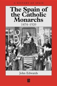 The Spain of the Catholic Monarchs 1474-1520  -     By: John Edwards, Helen Edwards