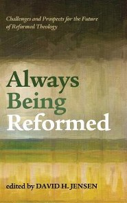 Always Being Reformed  -     Edited By: David H. Jensen