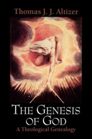The Genesis of God: A Theological Genealogy  -     By: Thomas J.J. Altizer