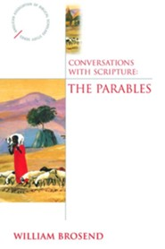 Conversations with Scripture: The Parables  -     By: William Brosend