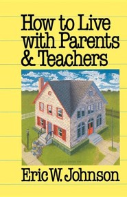 How to Live with Parents and Teachers  -     By: Eric W. Johnson
