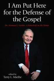 I Am Put Here for the Defense of the Gospel: Dr. Norman L. Geisler: A Festschrift in His Honor  -     Edited By: Terry L. Miethe