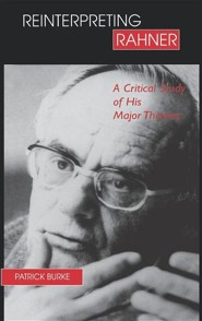Reinterpreting Rahner Reinterpreting Rahner: A Critical Study of His Major Themes a Critical Study of His Major Themes  -     By: Patrick Burke