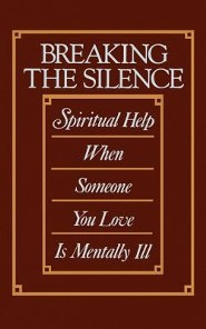 Breaking the Silence: Spiritual Help When Someone You Love Is Mentally Ill  -     By: Cecil Murphey