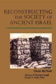 Reconstructing the Society of Ancient Israel   -     By: Paula McNutt