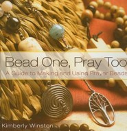 Bead One, Pray Too: A Guide to Making and Using Prayer Beads  -     By: Kimberly Winston