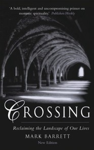 Crossing: Reclaiming the Landscape of Our Lives, Edition 0002  -     By: Mark Barrett