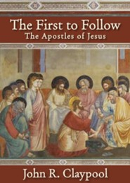 The First to Follow: The Apostles of Jesus  -     Edited By: Ann Wilkinson Claypool     By: John R. Claypool