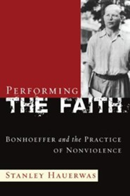 Performing the Faith  -     By: Stanley Hauerwas