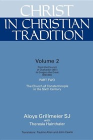 Christ in Christian Tradition, Volume Two: Part Two: The Church of Constantinople in the Sixth Century  -     By: Aloys Grillmeier