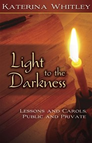 Light to the Darkness: Lessons and Carols, Public and Private  -     By: Katerina Whitley
