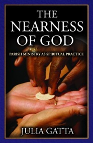 The Nearness of God Parish Ministry as Spiritual Practice  -     By: Julia Gatta